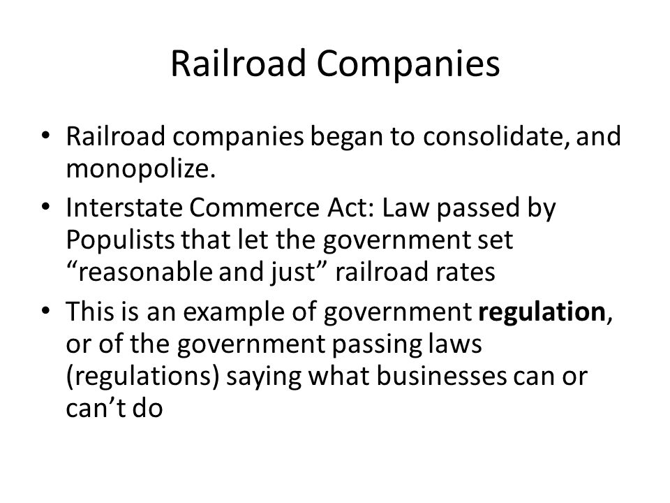 Railroad Companies Railroad companies began to consolidate, and monopolize.