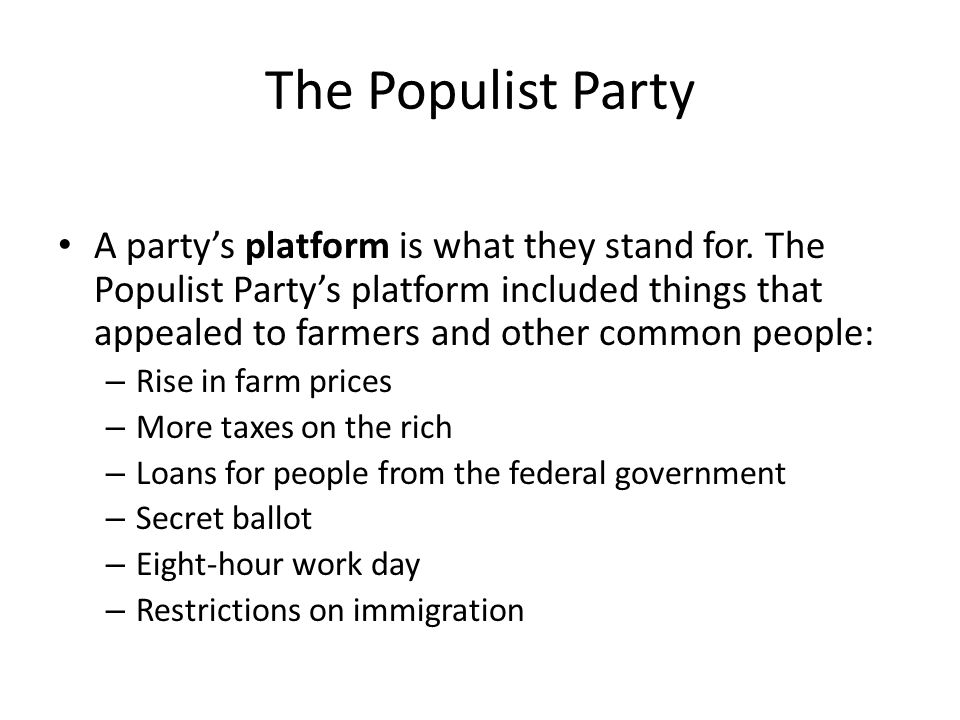 The Populist Party A party's platform is what they stand for.