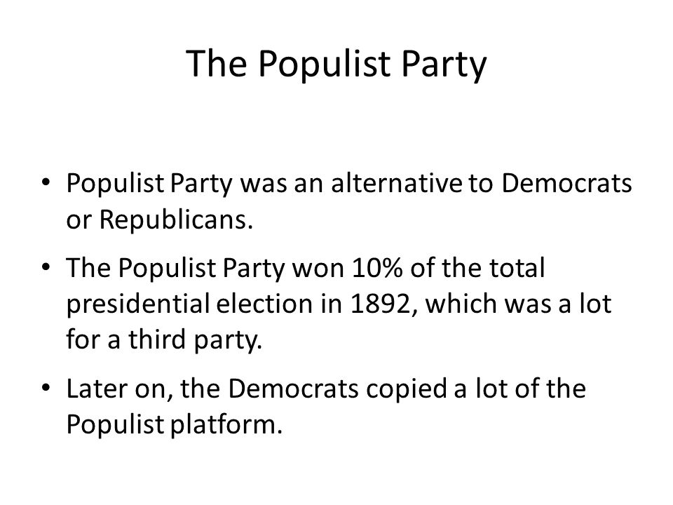 The Populist Party Populist Party was an alternative to Democrats or Republicans.