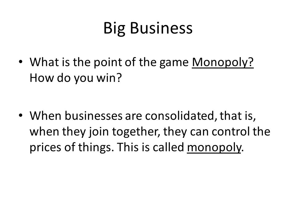 Big Business What is the point of the game Monopoly.