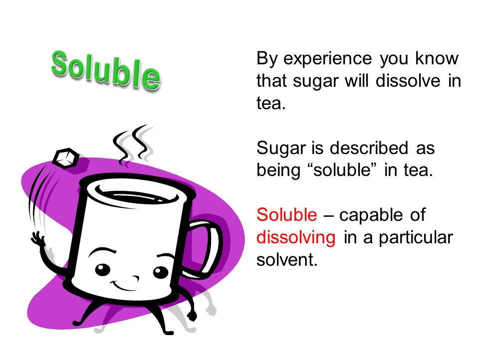What does soluble mean Is sugar more soluble in hot tea or iced tea