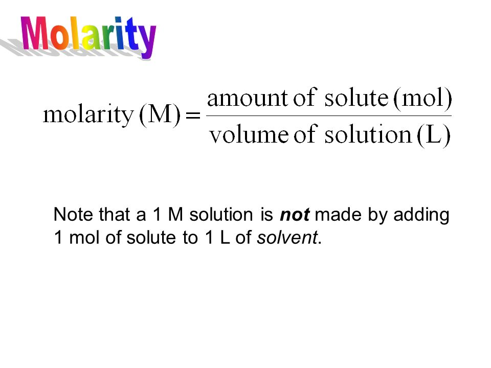 Molarity is the number of moles of solute in one liter of solution.