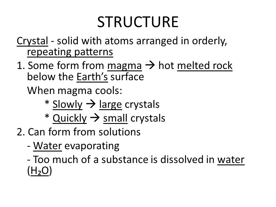 STRUCTURE Crystal - solid with atoms arranged in orderly, repeating patterns 1.