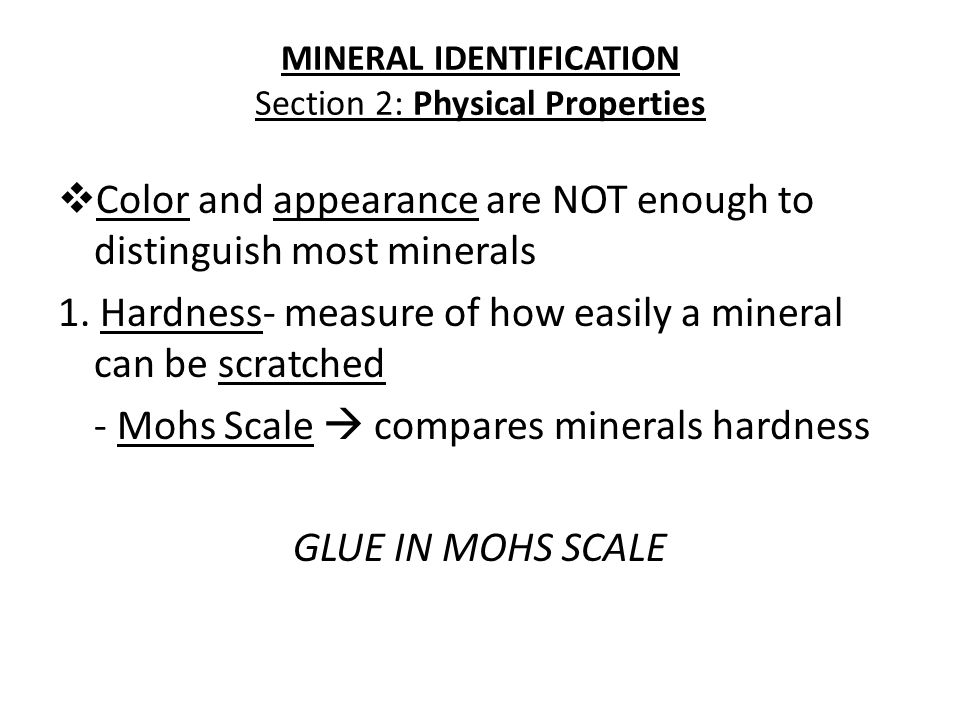MINERAL IDENTIFICATION Section 2: Physical Properties  Color and appearance are NOT enough to distinguish most minerals 1.