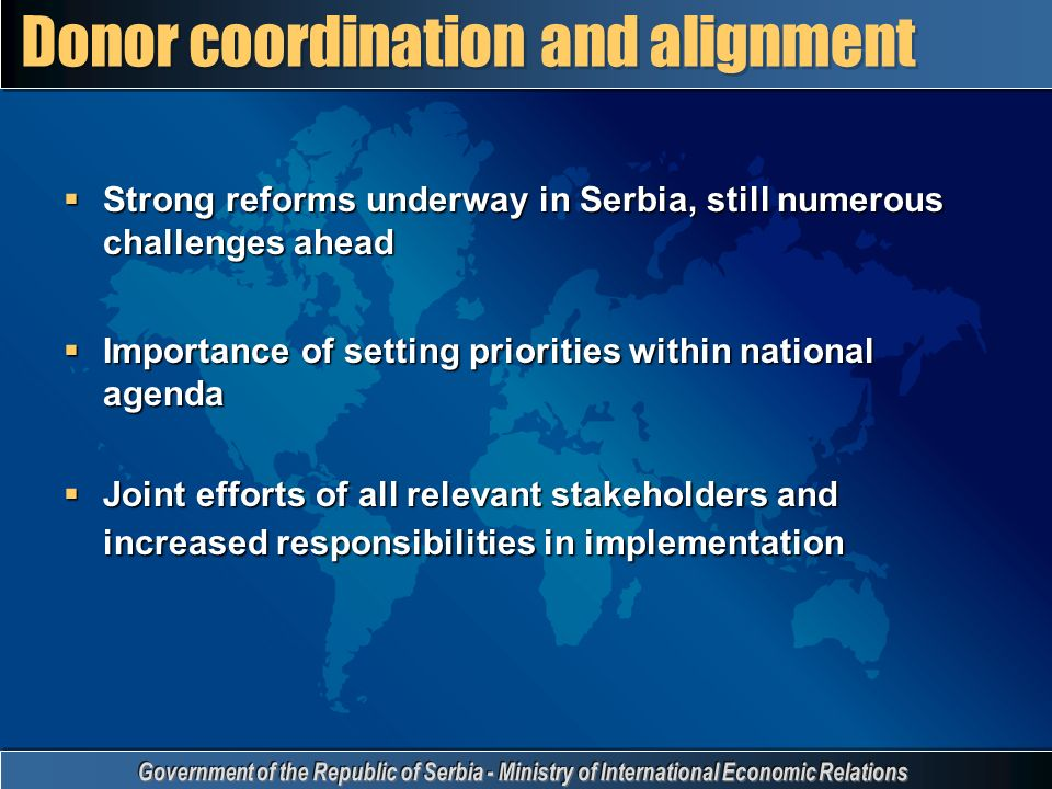  Strong reforms underway in Serbia, still numerous challenges ahead  Importance of setting priorities within national agenda  Joint efforts of all relevant stakeholders and increased responsibilities in implementation