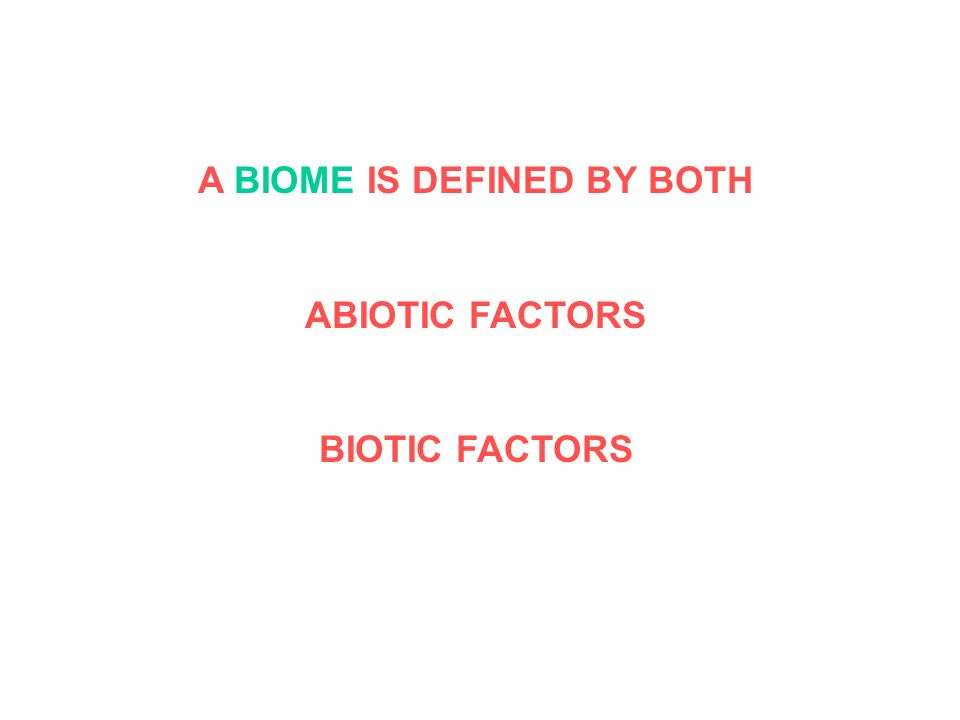 A BIOME IS DEFINED BY BOTH ABIOTIC FACTORS BIOTIC FACTORS