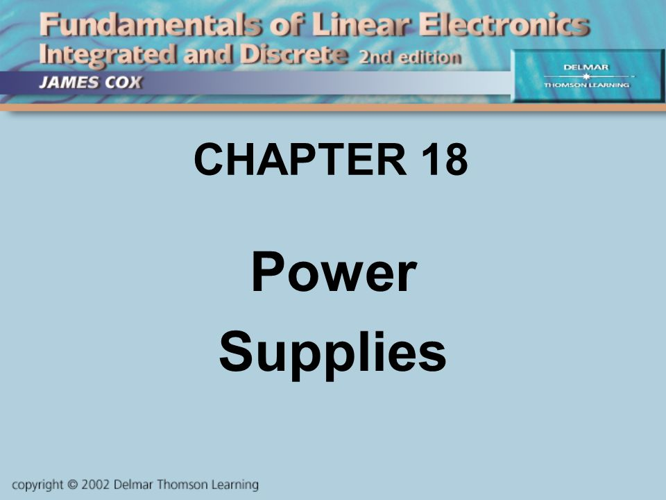 CHAPTER 18 Power Supplies. Objectives Describe and Analyze: Power ...