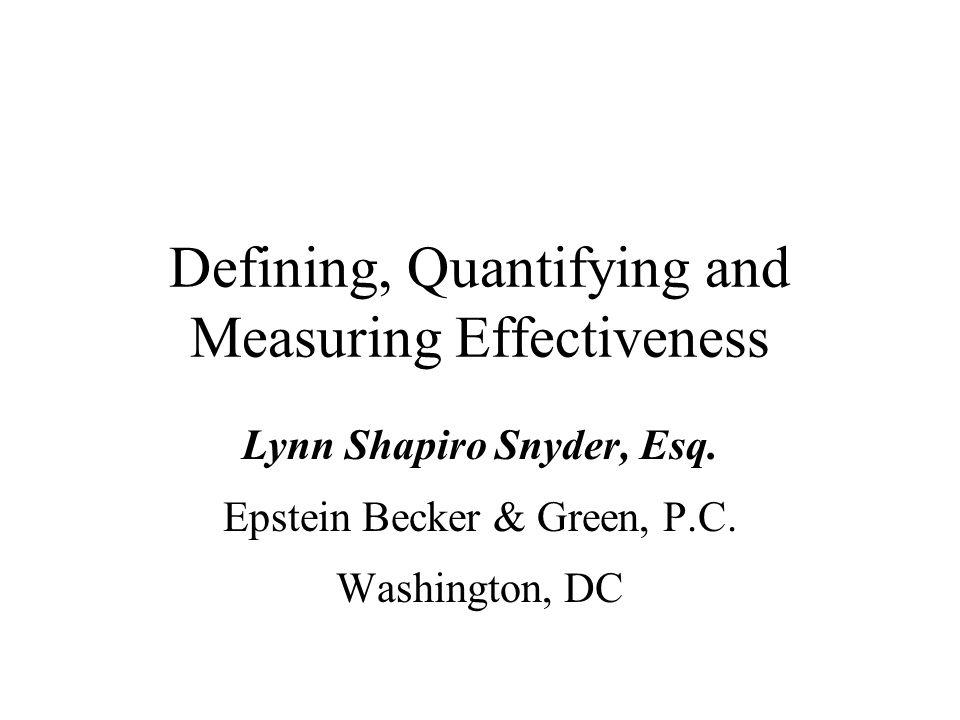 1 defining quantifying and measuring effectiveness lynn shapiro snyder esq epstein becker green