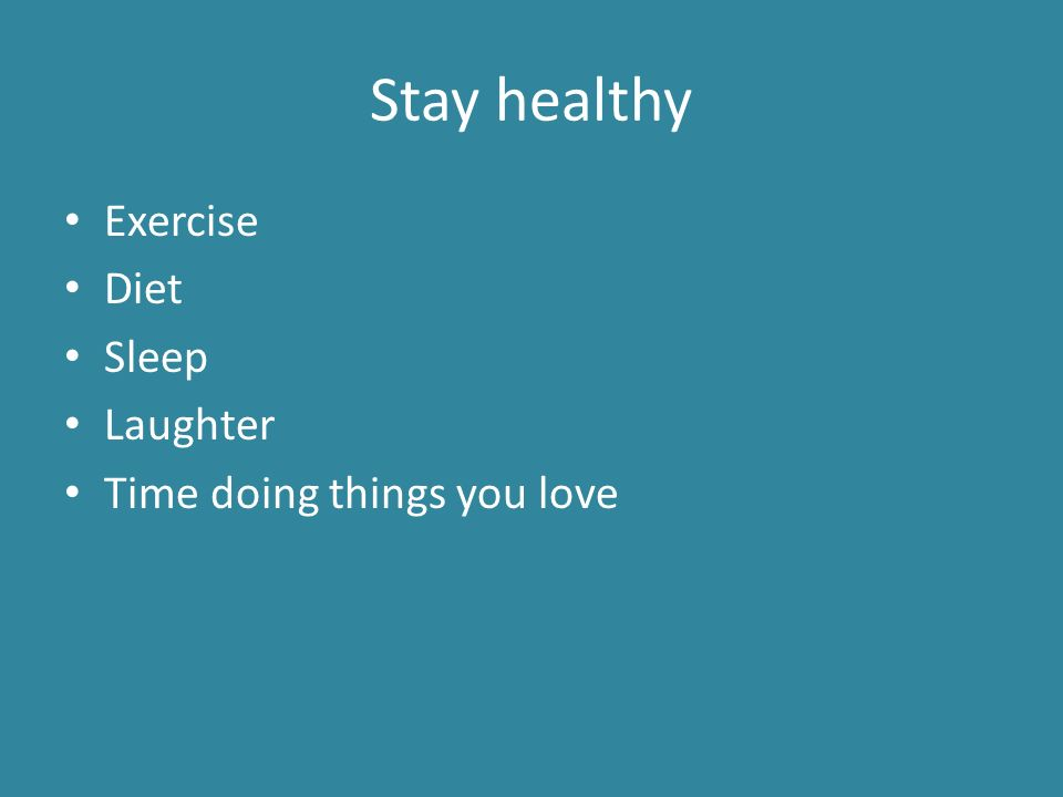 Stay healthy Exercise Diet Sleep Laughter Time doing things you love