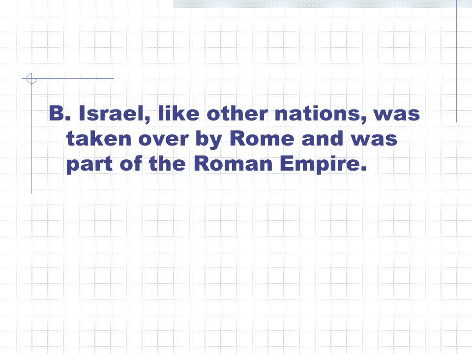 B. Israel, like other nations, was taken over by Rome and was part of the Roman Empire.