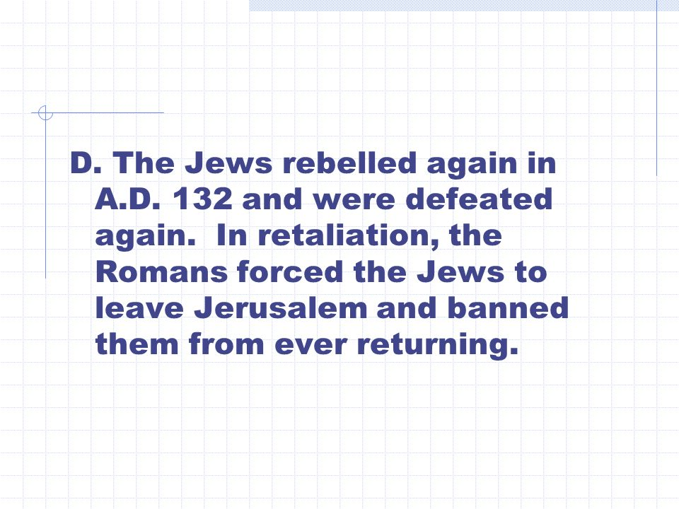 D. The Jews rebelled again in A.D. 132 and were defeated again.