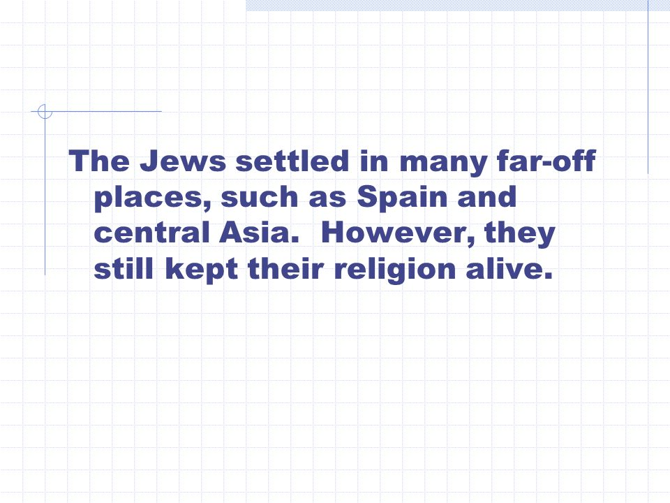 The Jews settled in many far-off places, such as Spain and central Asia.