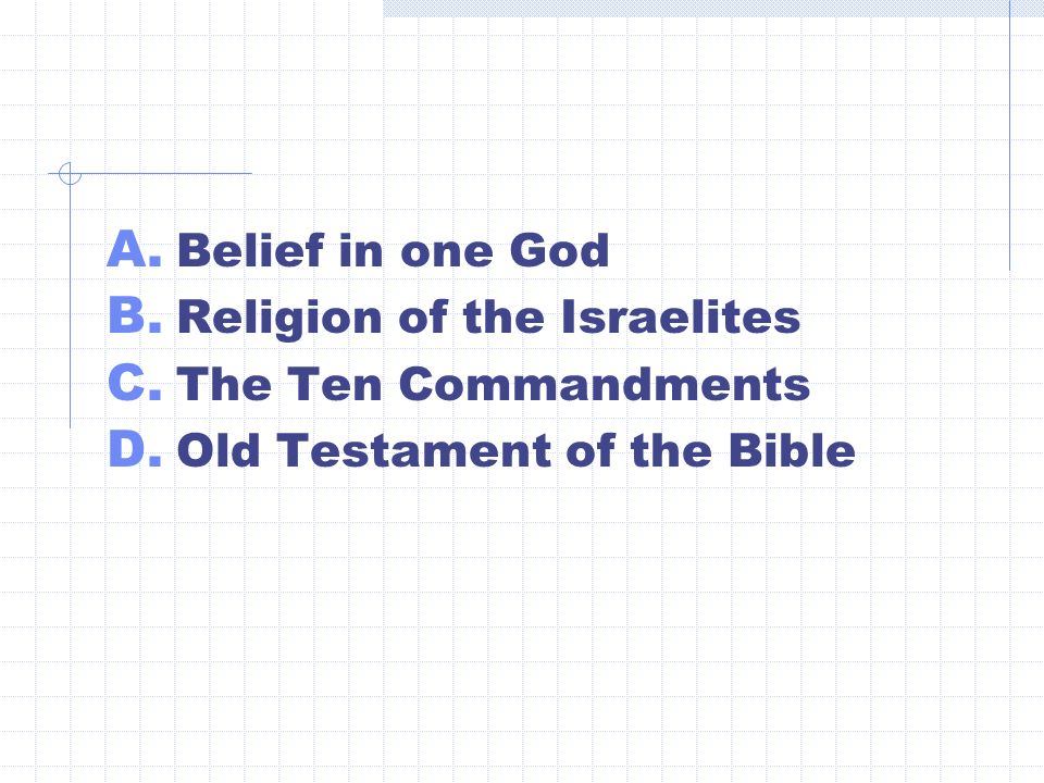 A. Belief in one God B. Religion of the Israelites C.
