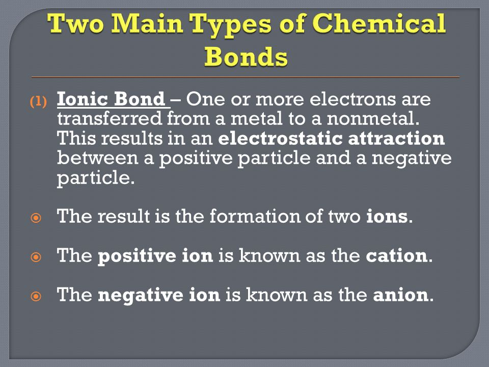 (1) Ionic Bond – One or more electrons are transferred from a metal to a nonmetal.