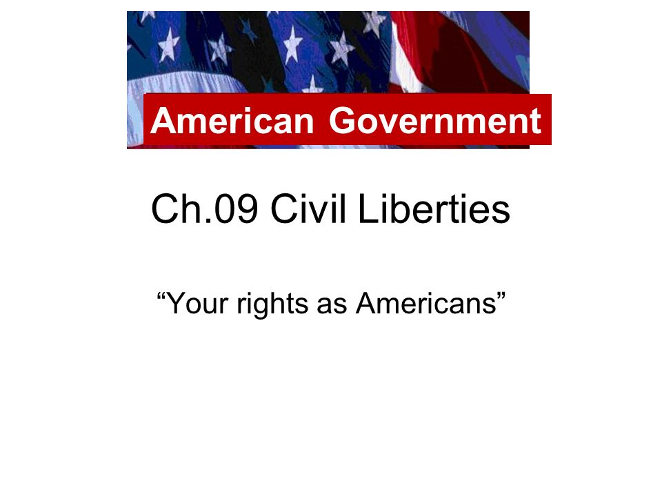 Ch.09 Civil Liberties Your rights as Americans American Government