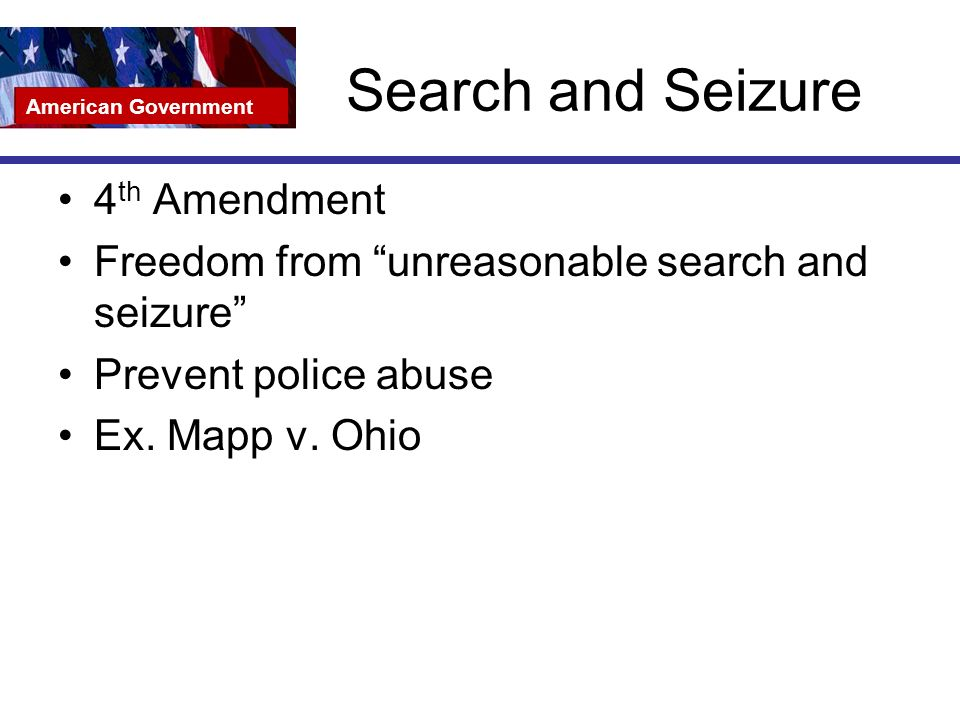 Search and Seizure 4 th Amendment Freedom from unreasonable search and seizure Prevent police abuse Ex.