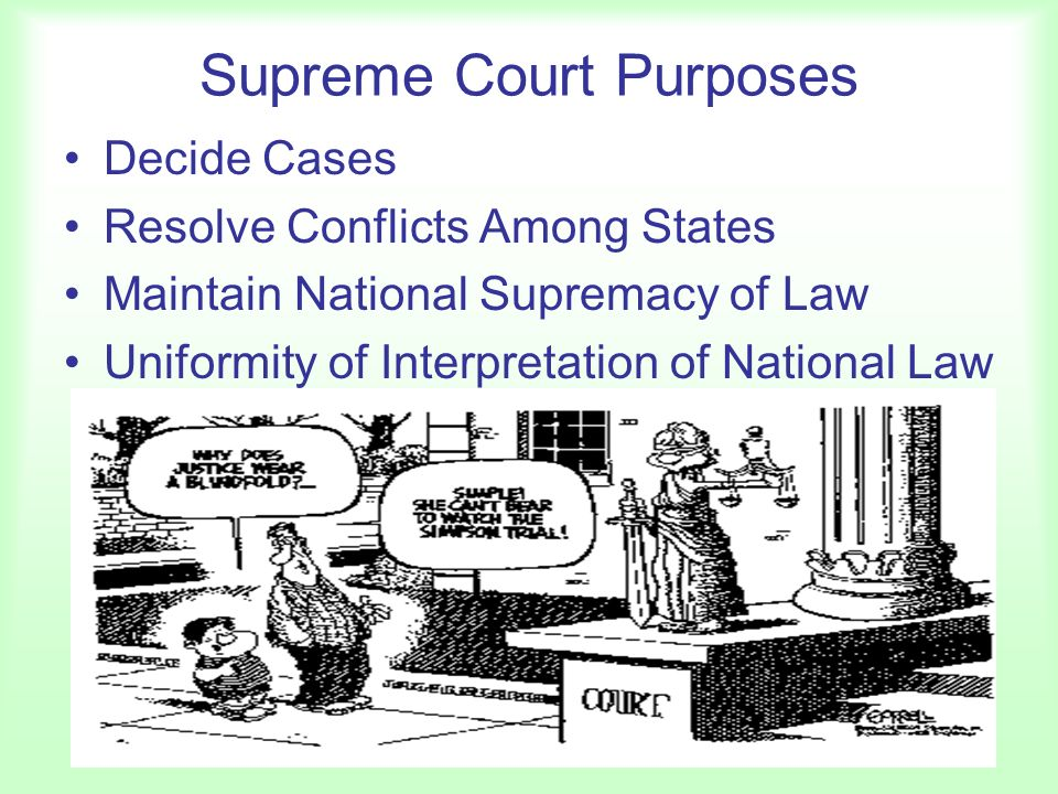 Supreme Court Purposes Decide Cases Resolve Conflicts Among States Maintain National Supremacy of Law Uniformity of Interpretation of National Law