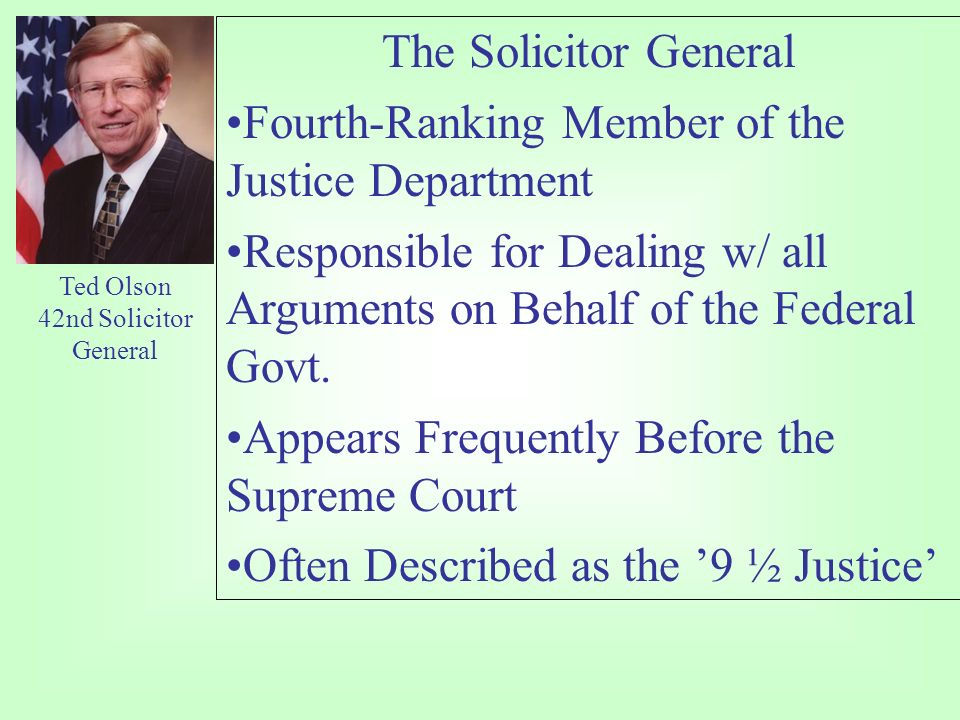 The Solicitor General Fourth-Ranking Member of the Justice Department Responsible for Dealing w/ all Arguments on Behalf of the Federal Govt.