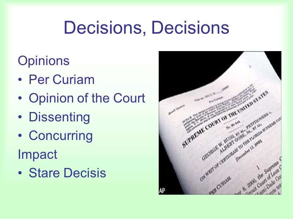 Decisions, Decisions Opinions Per Curiam Opinion of the Court Dissenting Concurring Impact Stare Decisis