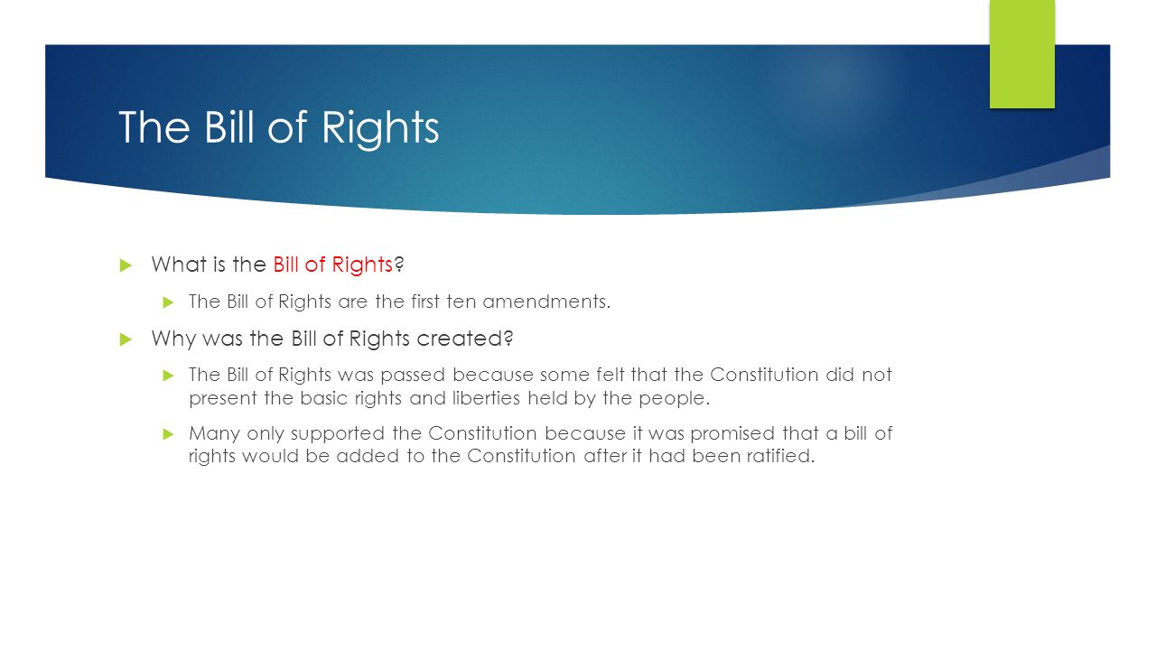 The Bill of Rights  What is the Bill of Rights.  The Bill of Rights are the first ten amendments.