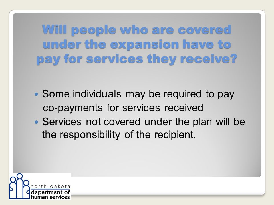 Will people who are covered under the expansion have to pay for services they receive.