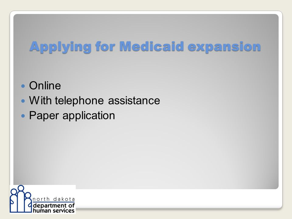 Applying for Medicaid expansion Online With telephone assistance Paper application