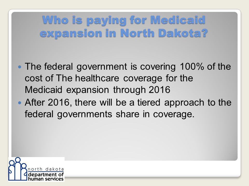Who is paying for Medicaid expansion in North Dakota.