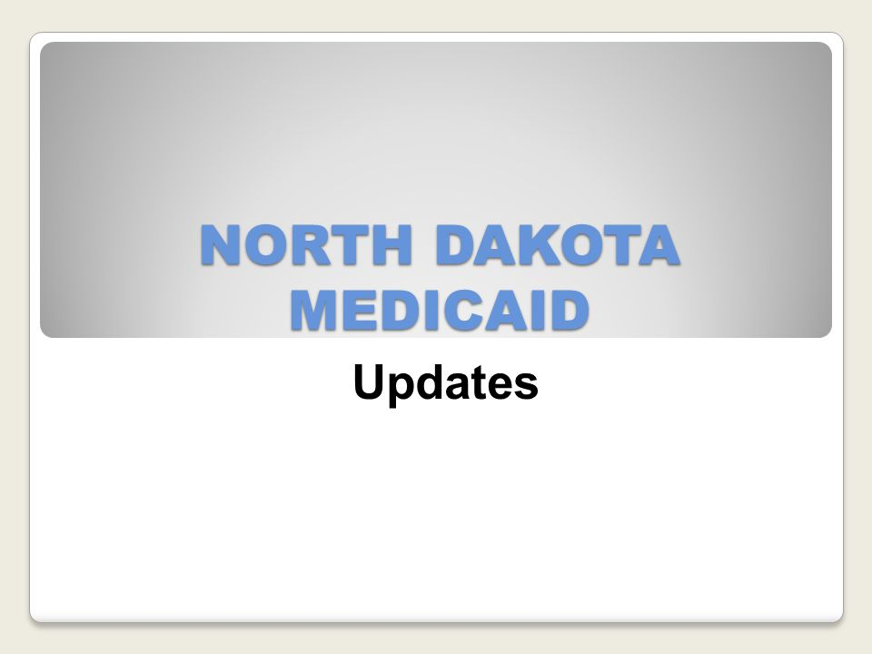 NORTH DAKOTA MEDICAID Updates