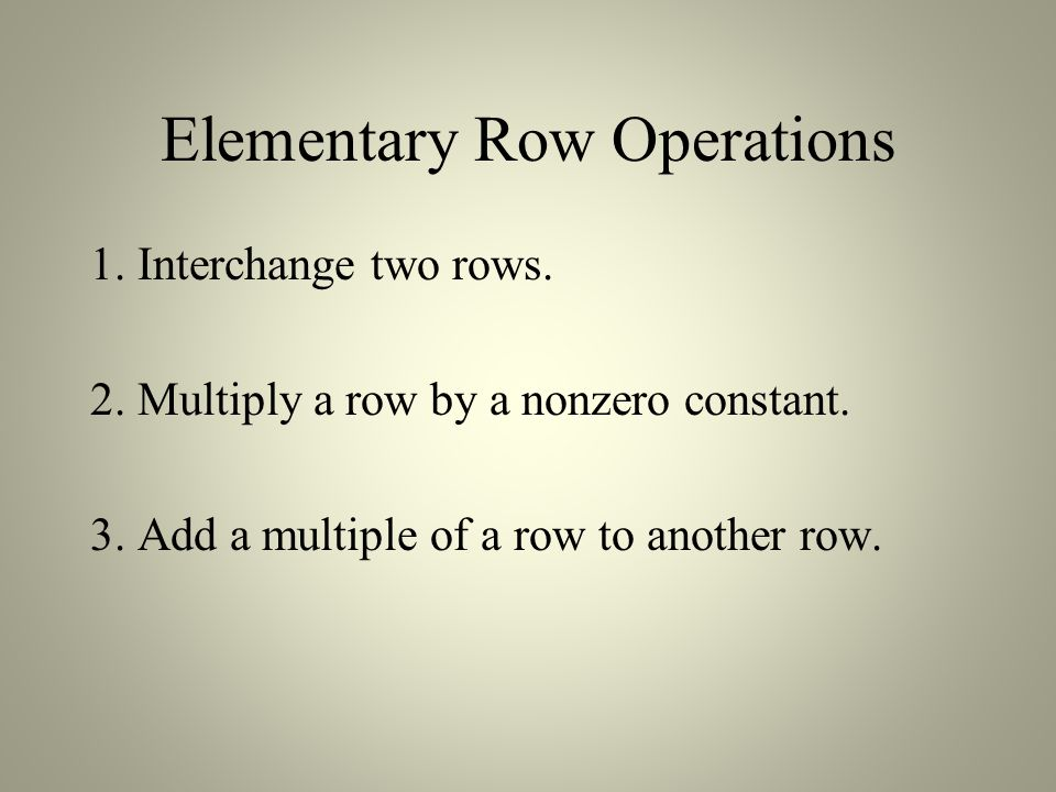 Elementary Row Operations 1. Interchange two rows.
