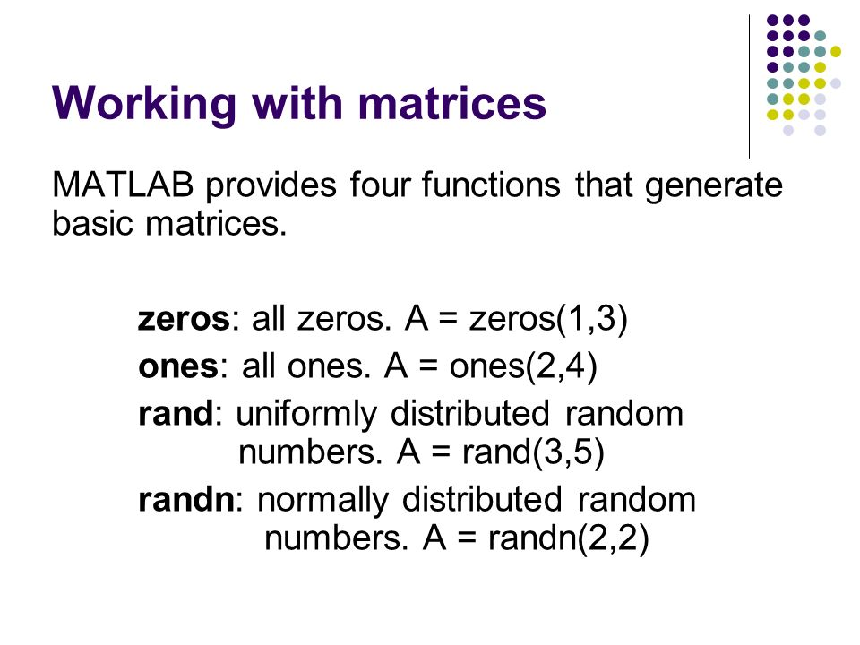 Working with matrices MATLAB provides four functions that generate basic matrices.