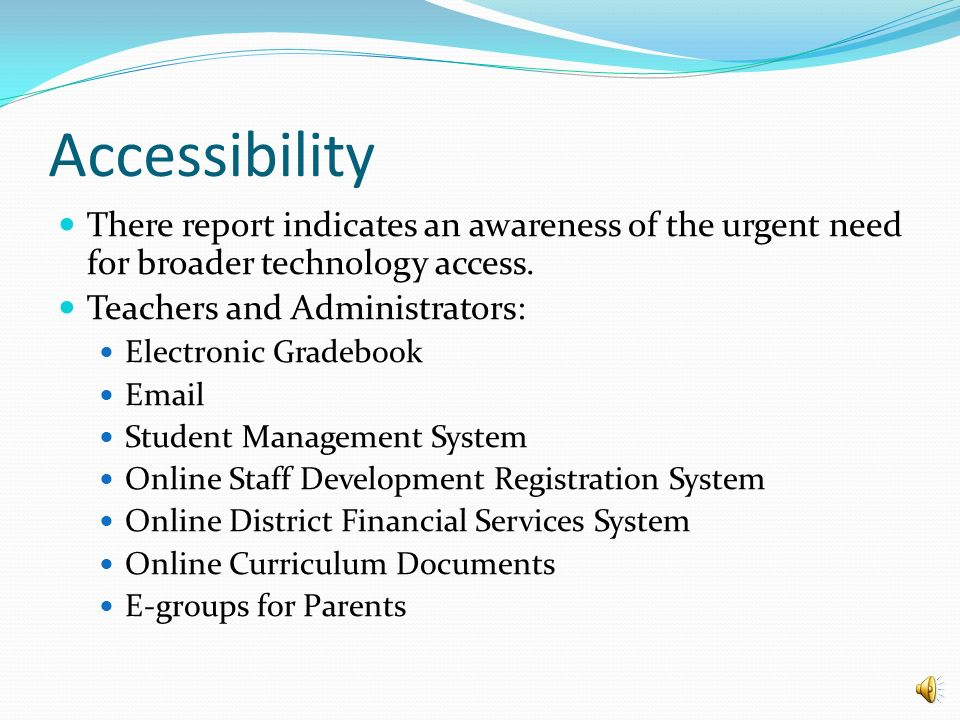 Telecommunications Services According to the report, all students and staff members in the school district have access to the Internet through a direct connection.