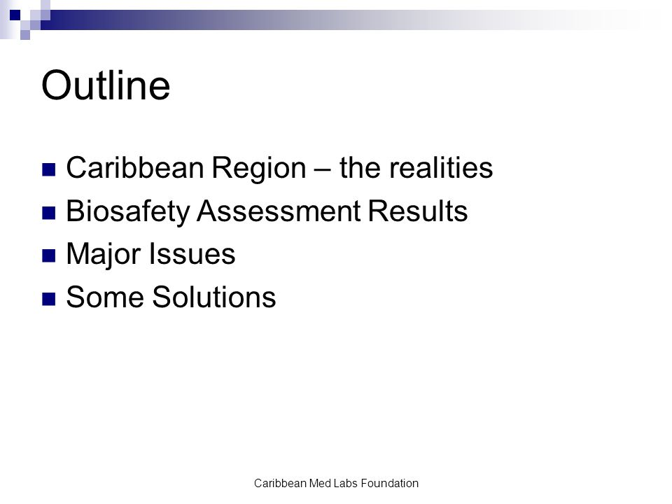Caribbean Med Labs Foundation Outline Caribbean Region – the realities Biosafety Assessment Results Major Issues Some Solutions