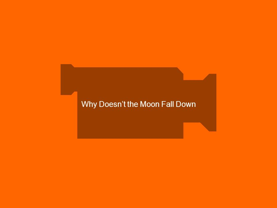 Why Doesn't the Moon Fall Down