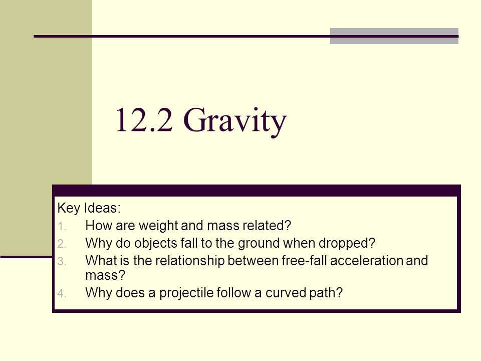 12.2 Gravity Key Ideas: 1. How are weight and mass related.