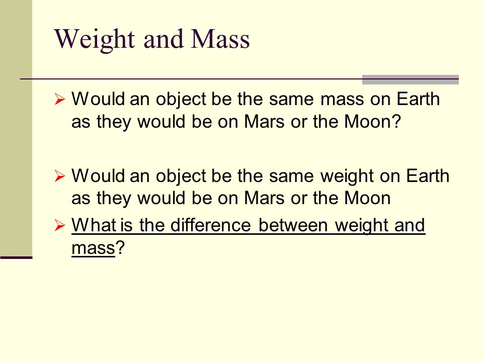 Weight and Mass  Would an object be the same mass on Earth as they would be on Mars or the Moon.