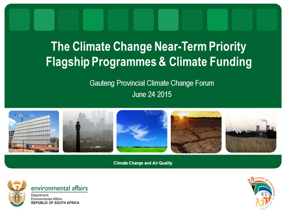 The Climate Change Near-Term Priority Flagship Programmes & Climate Funding Gauteng Provincial Climate Change Forum June Climate Change and Air Quality