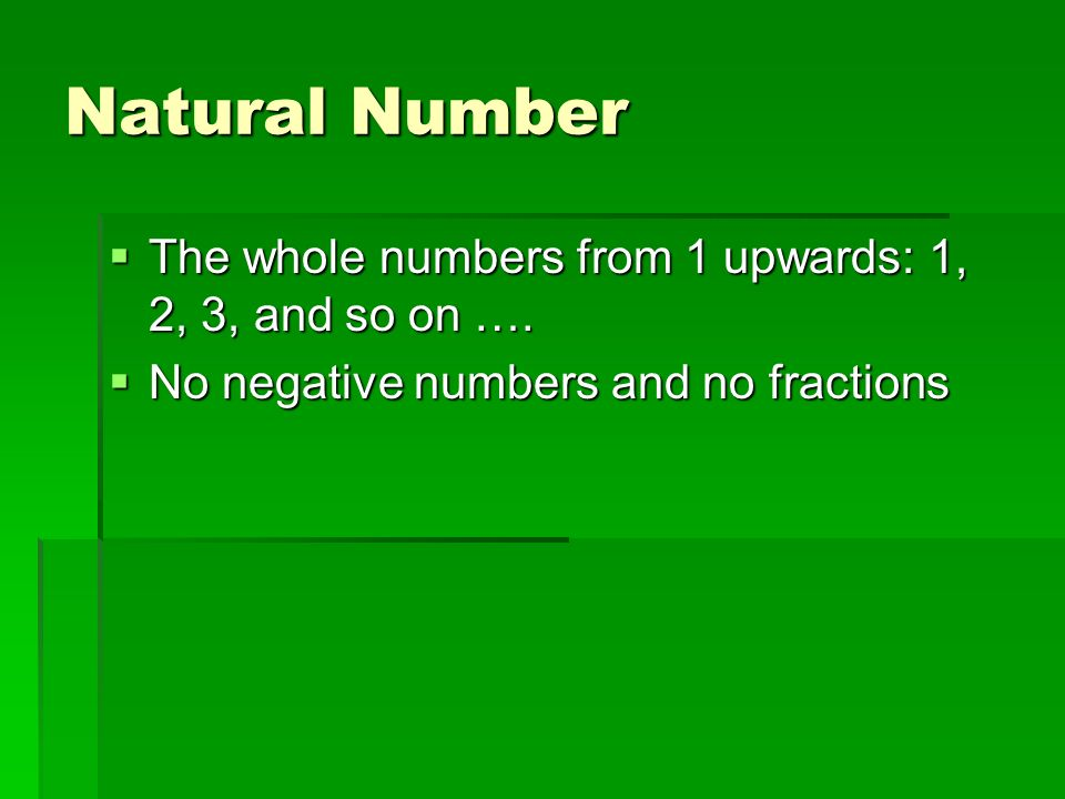 Natural Number  The whole numbers from 1 upwards: 1, 2, 3, and so on ….