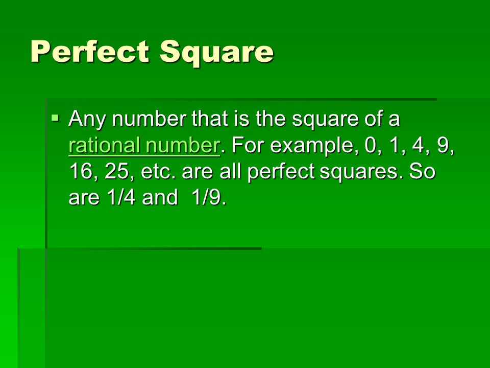 Perfect Square  Any number that is the square of a rational number.