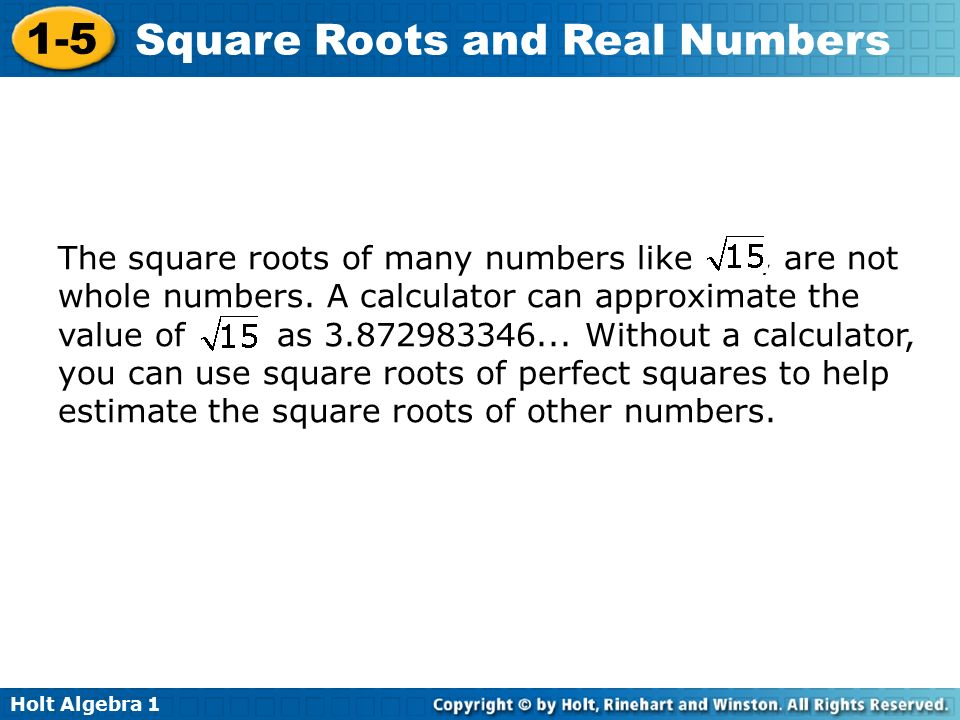 Holt Algebra Square Roots and Real Numbers The square roots of many numbers like, are not whole numbers.