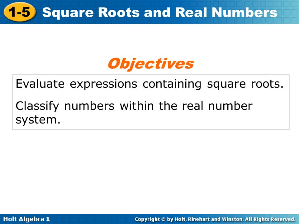 Holt Algebra Square Roots and Real Numbers Evaluate expressions containing square roots.