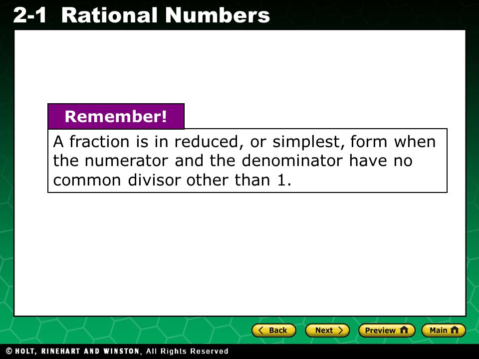Evaluating Algebraic Expressions 2-1Rational Numbers A fraction is in reduced, or simplest, form when the numerator and the denominator have no common divisor other than 1.