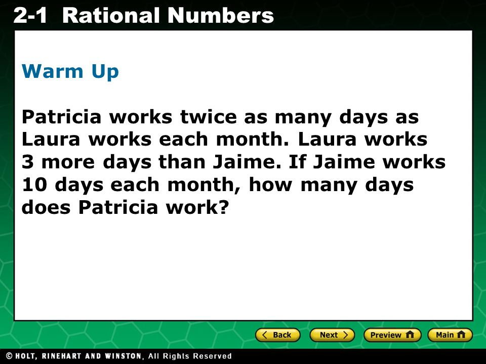 Evaluating Algebraic Expressions 2-1Rational Numbers Warm Up Patricia works twice as many days as Laura works each month.