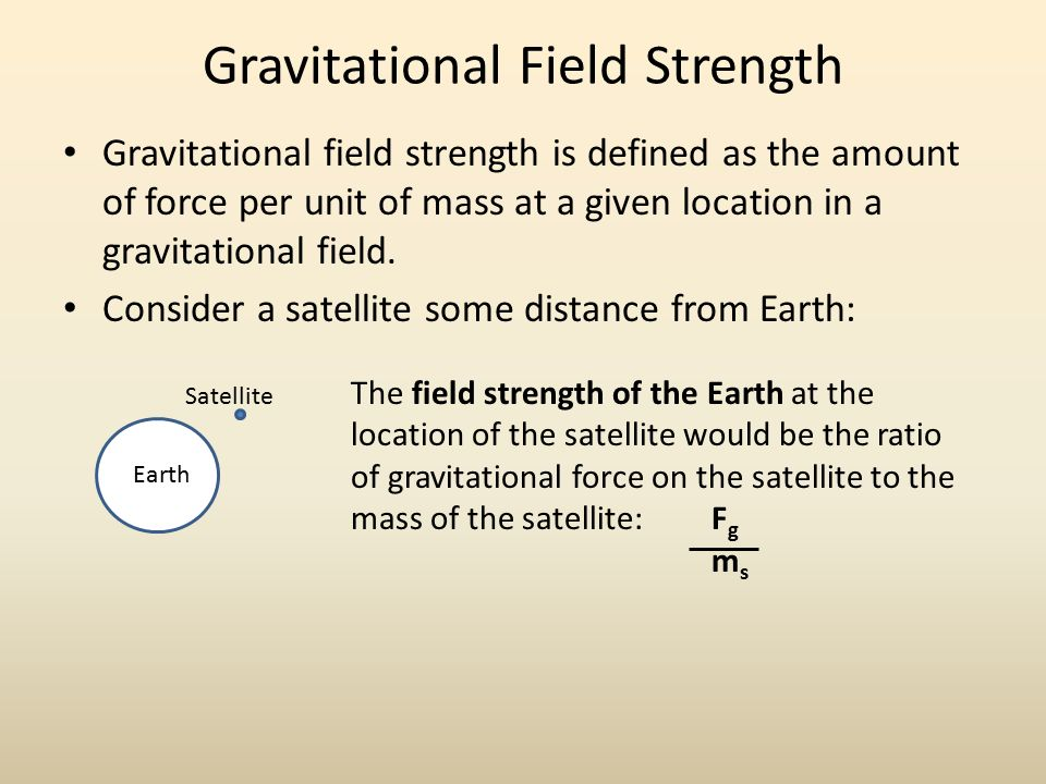Gravitational Field Strength Gravitational field strength is defined as the amount of force per unit of mass at a given location in a gravitational field.