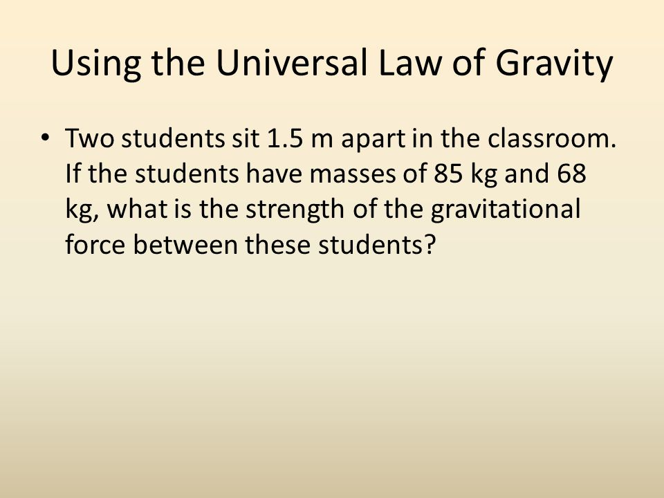 Using the Universal Law of Gravity Two students sit 1.5 m apart in the classroom.