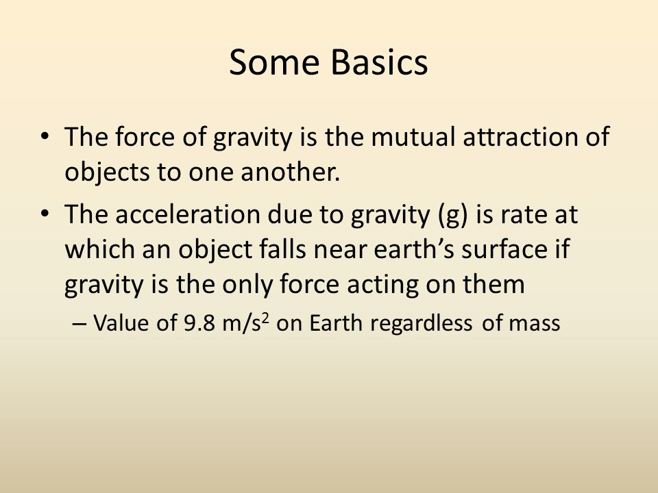 Some Basics The force of gravity is the mutual attraction of objects to one another.