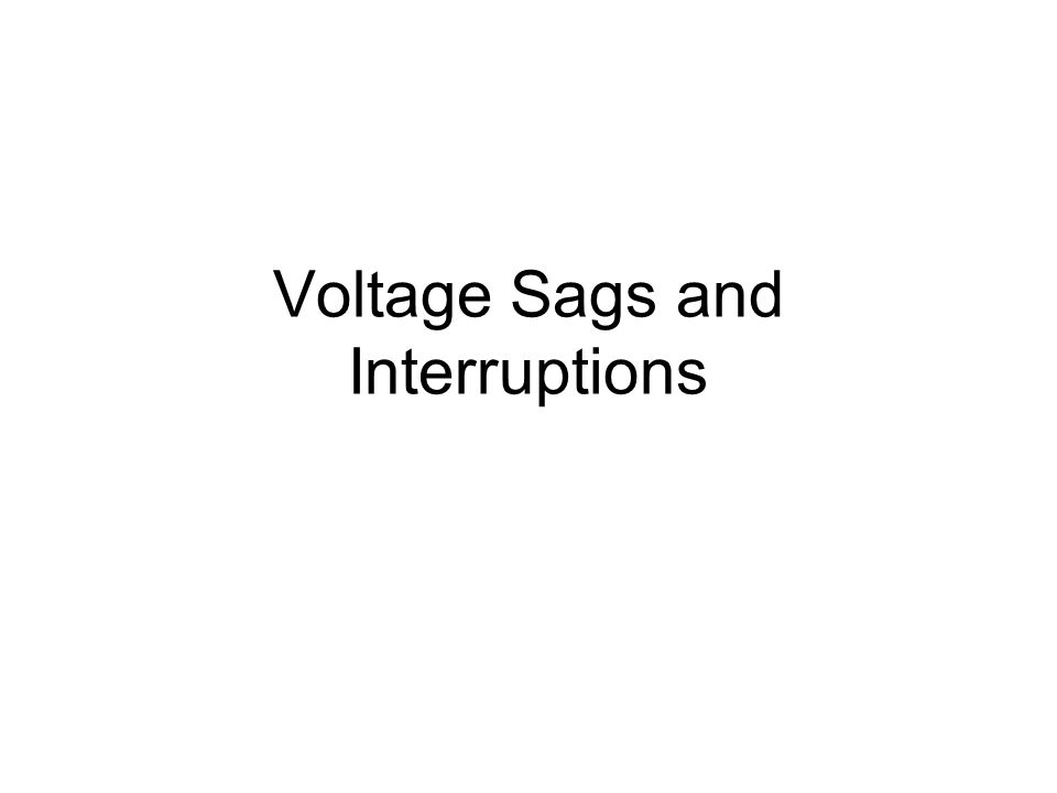 Voltage Sags and Interruptions