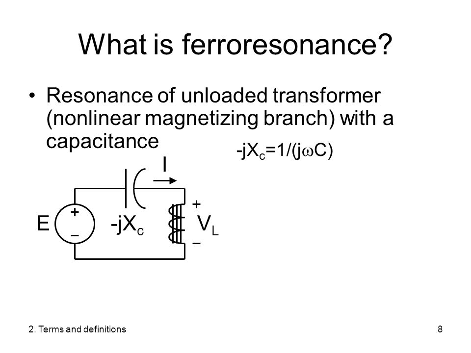 2. Terms and definitions8 What is ferroresonance.