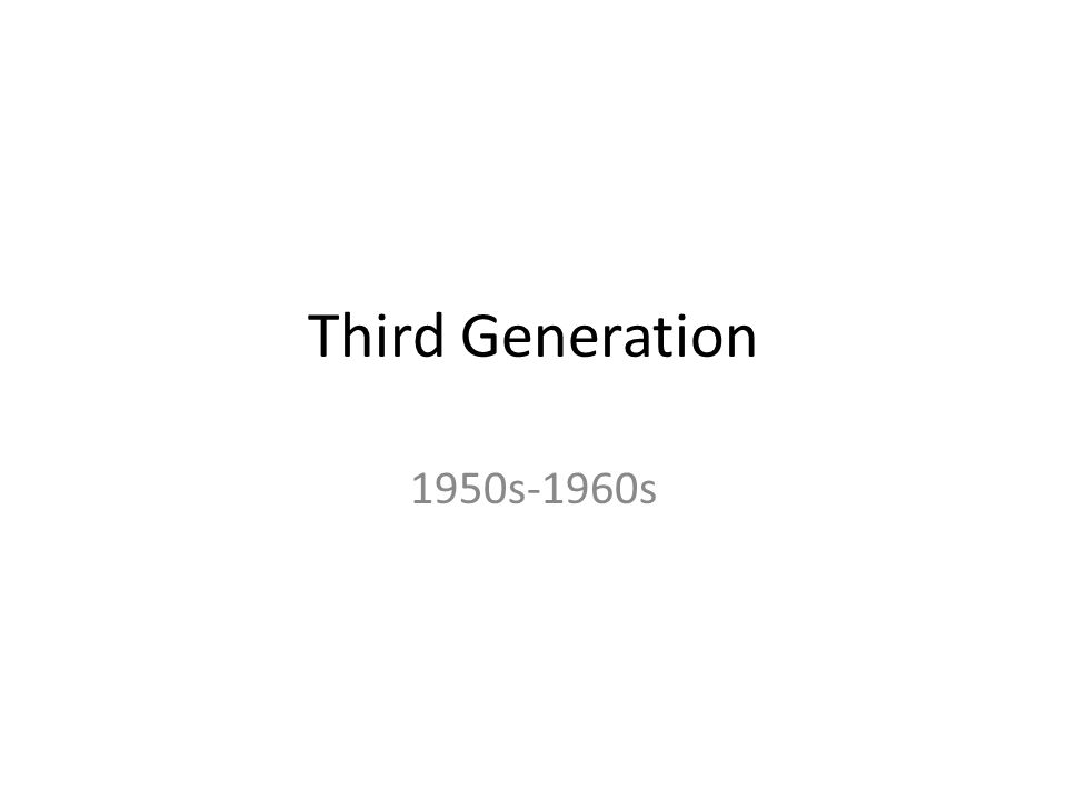 Third Generation 1950s-1960s  A melting pot By the early