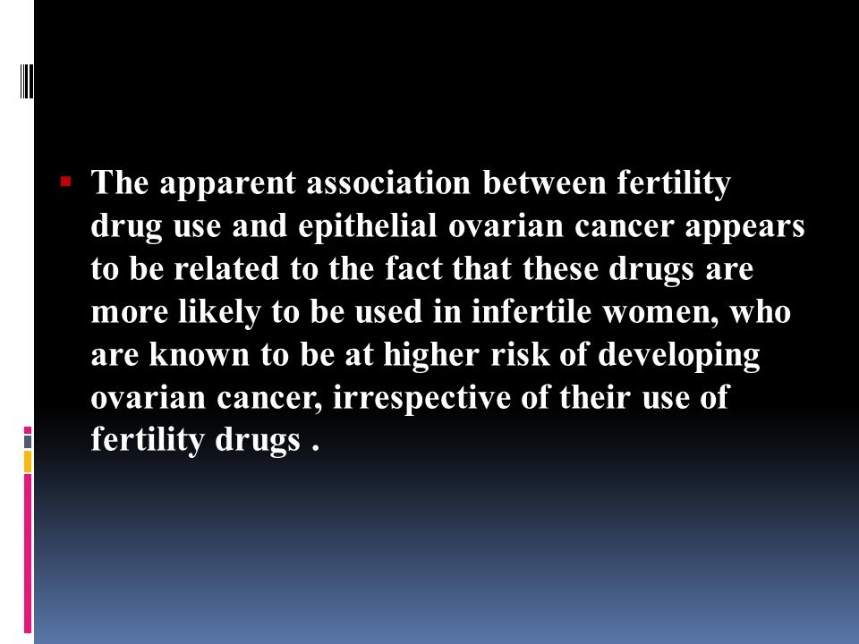 Ovarian Cancer The Use Of Fertility Drugs Has Been Associated With Neoplasia Particularly Borderline Ovarian Tumors In Some But Not All Studies Studies Ppt Download
