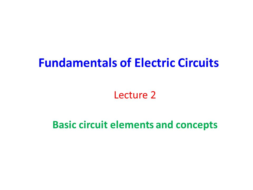 Fundamentals of Electric Circuits Lecture 2 Basic circuit elements and concepts